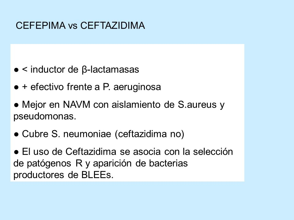 < inductor de β-lactamasas + efectivo frente a P. aeruginosa Mejor en NAVM con aislamiento de S.aureus y pseudomonas. Cubre S. neumoniae (ceftazidima
