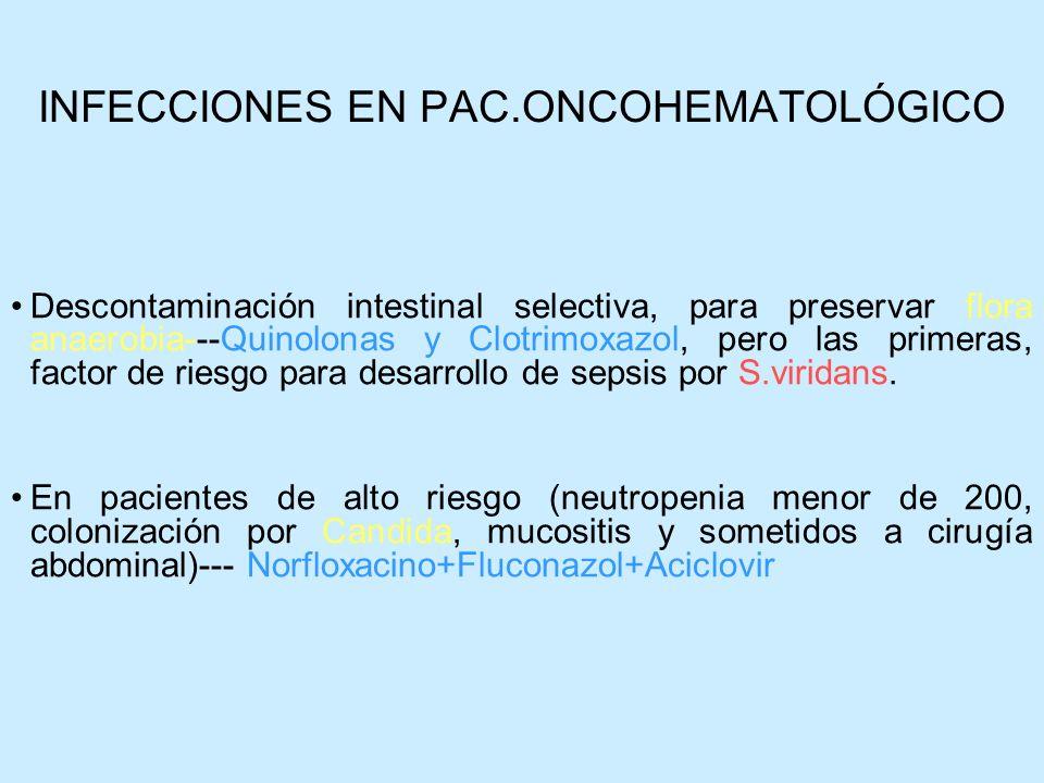 INFECCIONES EN PAC.ONCOHEMATOLÓGICO Descontaminación intestinal selectiva, para preservar flora anaerobia---Quinolonas y Clotrimoxazol, pero las prime