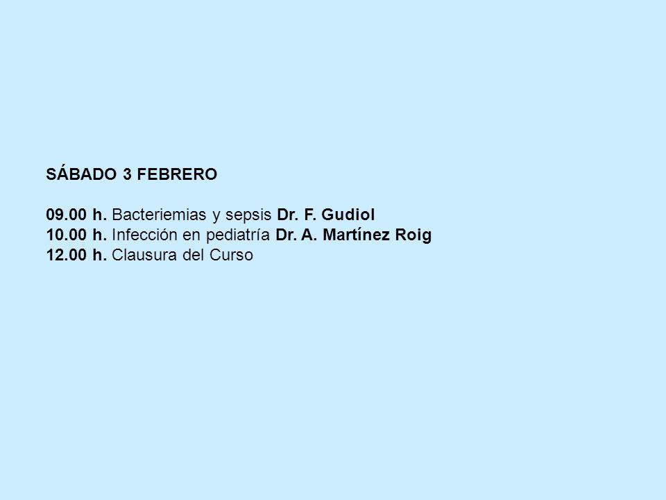 SÁBADO 3 FEBRERO 09.00 h. Bacteriemias y sepsis Dr. F. Gudiol 10.00 h. Infección en pediatría Dr. A. Martínez Roig 12.00 h. Clausura del Curso