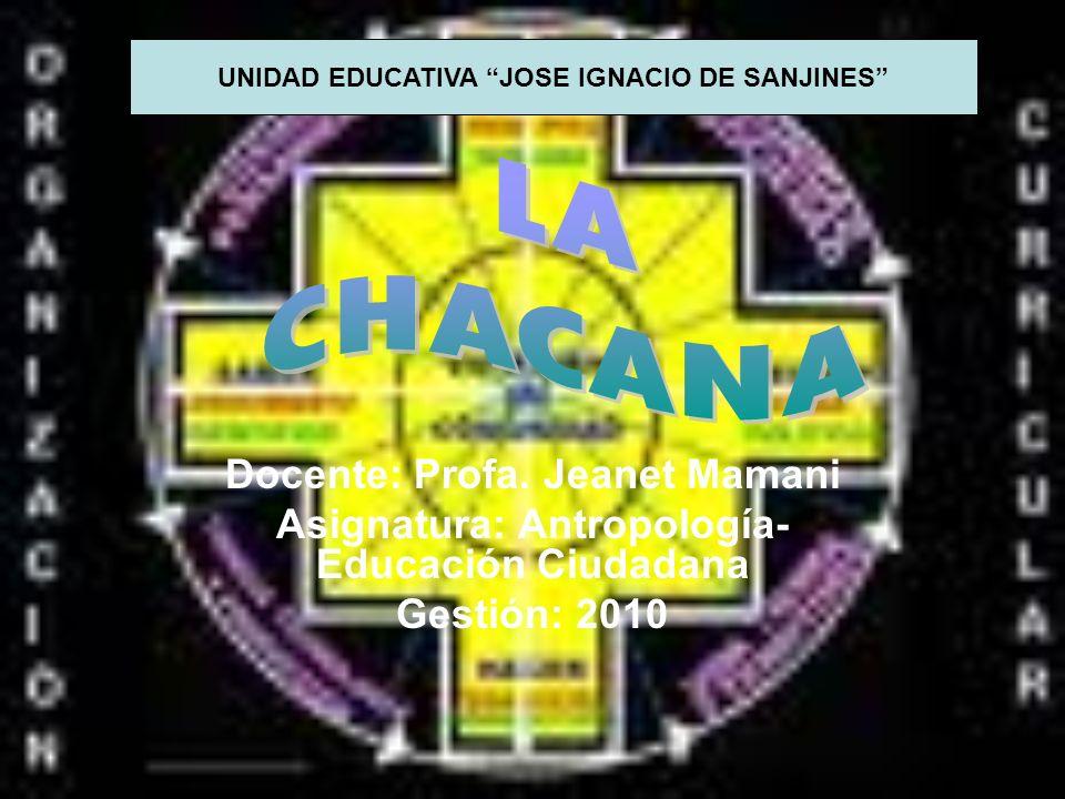 Docente: Profa. Jeanet Mamani Asignatura: Antropología- Educación Ciudadana Gestión: 2010 UNIDAD EDUCATIVA JOSE IGNACIO DE SANJINES