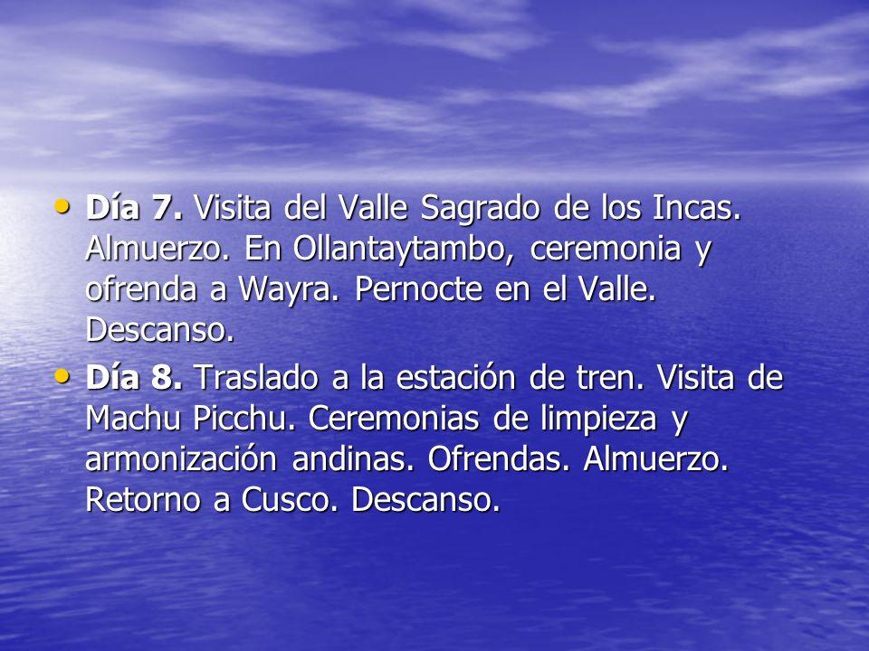 Día 7. Visita del Valle Sagrado de los Incas. Almuerzo. En Ollantaytambo, ceremonia y ofrenda a Wayra. Pernocte en el Valle. Descanso. Día 7. Visita d