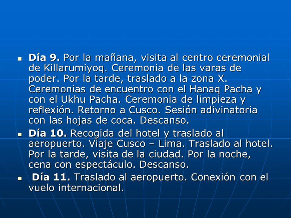 Día 9. Por la mañana, visita al centro ceremonial de Killarumiyoq. Ceremonia de las varas de poder. Por la tarde, traslado a la zona X. Ceremonias de