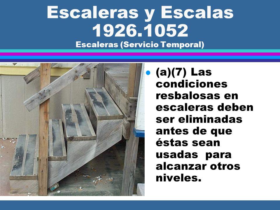 Escaleras y Escalas 1926.1052 Escaleras (General) l (a)(6) Todas las partes de una escalera tienen que estar libre de proyecciones peligrosas, como lo