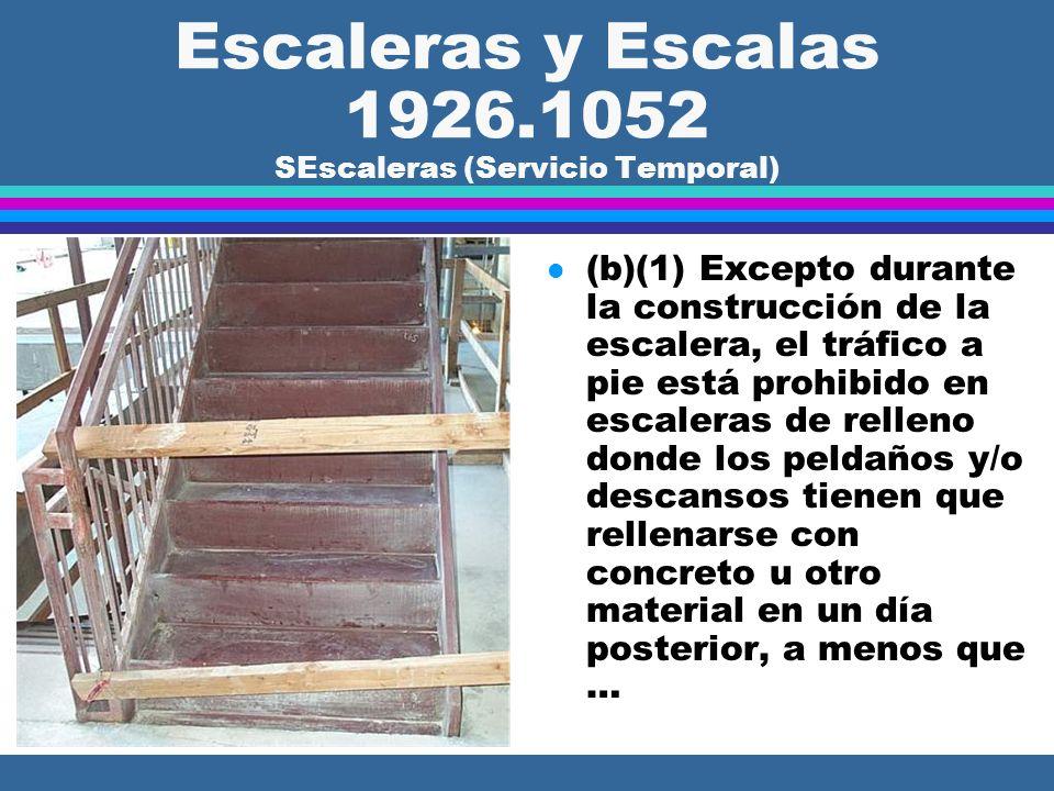Escaleras y Escalas 1926.1052 Escaleras (Servicio Temporal) l (a)(7) Las condiciones resbalosas en escaleras deben ser eliminadas antes de que éstas s