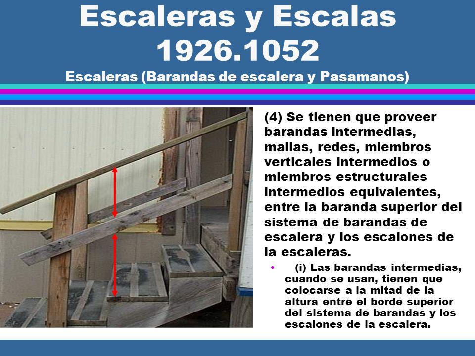 Escaleras y Escalas 1926.1052 Escaleras (Barandas de escalera y Pasamanos) l (c)(3) La altura de las barandas de escaleras tiene que ser como sigue: (