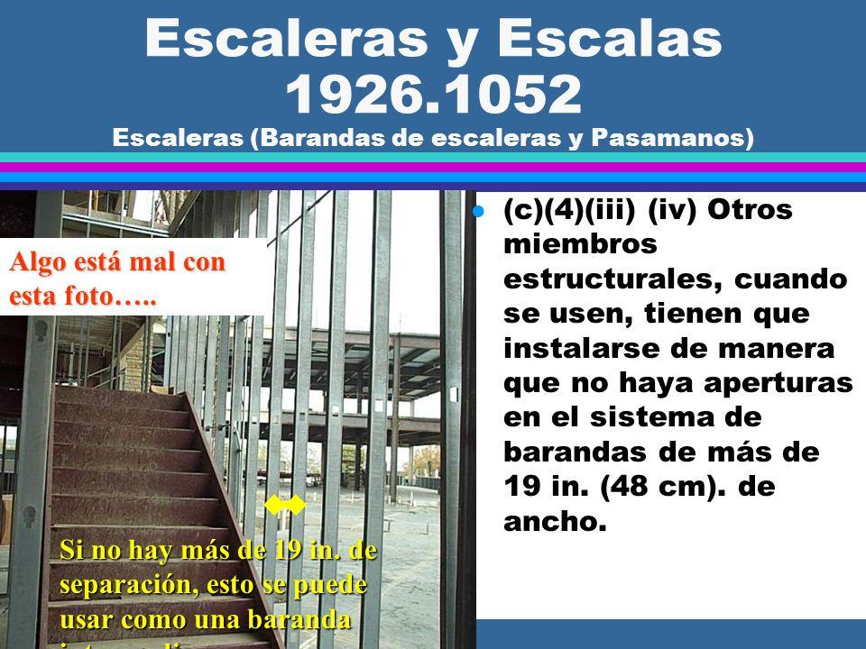 Escaleras y Escalas 1926.1052 Escaleras (Barandas de escalera y Pasamanos) l (4) Se tienen que proveer barandas intermedias, mallas, redes, miembros v