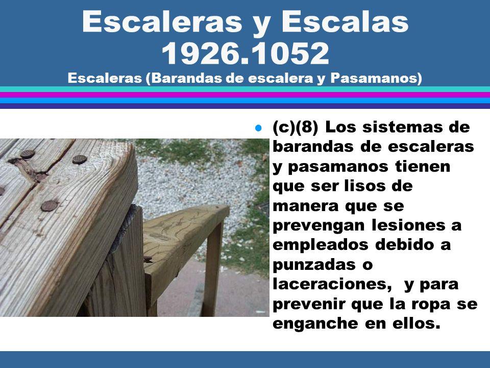 Escaleras y Escalas 1926.1052 Escaleras (Barandas de escaleras y Pasamanos) l (c)(4)(iii) (iv) Otros miembros estructurales, cuando se usen, tienen qu