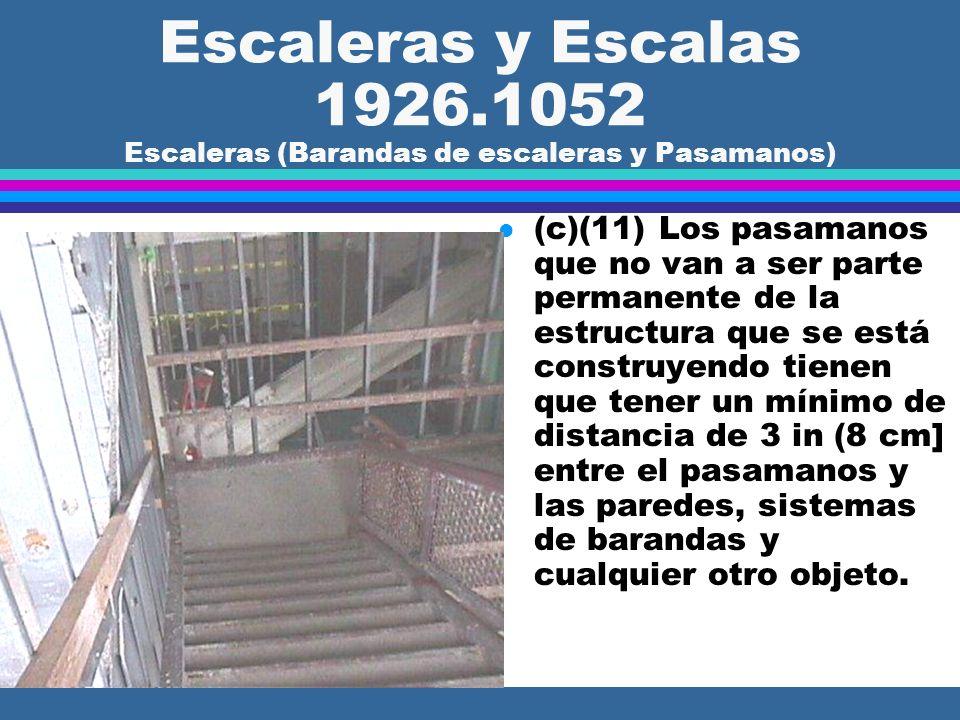 Escaleras y Escalas 1926.1052 Escaleras (Barandas de escalera y Pasamanos) l (c)(8) Los sistemas de barandas de escaleras y pasamanos tienen que ser l