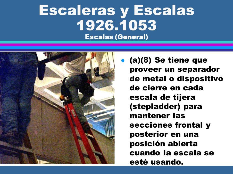 Escaleras y Escalas 1926.1053 Escalas (General) l (a)(2) Los peldaños, listones de madera y escalones tienen que estar paralelos, nivelados y uniforme