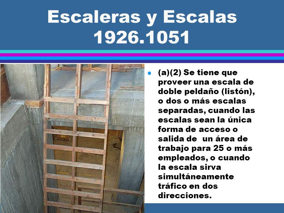 Escaleras y Escalas 1926.1051 l (a)(2) Se tiene que proveer una escala de doble peldaño (listón), o dos o más escalas separadas, cuando las escalas sean la única forma de acceso o salida de un área de trabajo para 25 o más empleados, o cuando la escala sirva simultáneamente tráfico en dos direcciones.