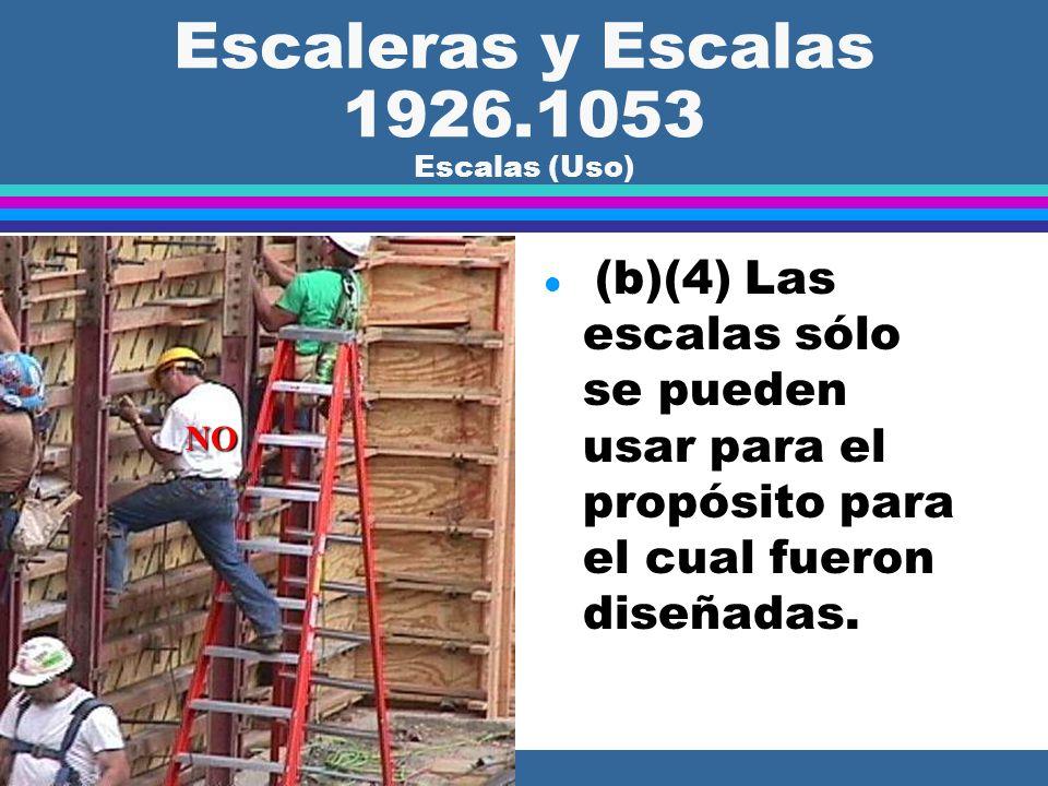 Escaleras y Escalas 1926.1053 Escalas (Uso) l (b)(2) Las escalas se tienen que mantener libre de aceites, grasa y de otros riesgos de resbalar. l (b)(