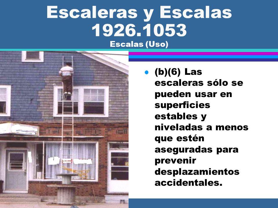 Escalas y escaleras 1926.1053 Escalas (Uso) l (b)(5)(i) Las escalas que no se sostienen a sí mismas (non-self- supporting) se tienen que usar a un áng