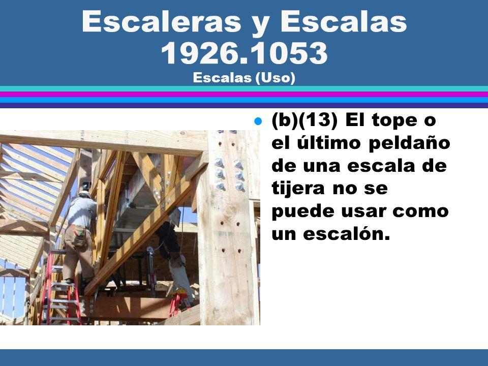 Escaleras y Escalas 1926.1053 Escalas (Uso) l (b)(12) Las escalas tienen que tener barandas no- conductoras de electricidad si se usan cuando el emple