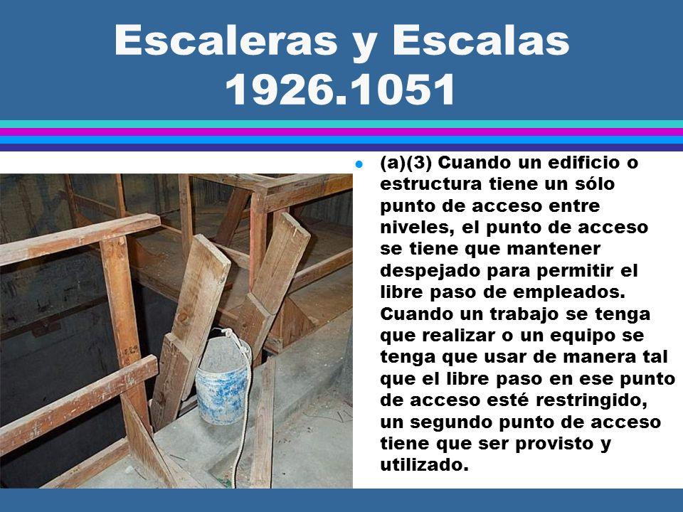 Escaleras y Escalas 1926.1053 Escalas (Uso) l (b)(6) Las escaleras sólo se pueden usar en superficies estables y niveladas a menos que estén aseguradas para prevenir desplazamientos accidentales.