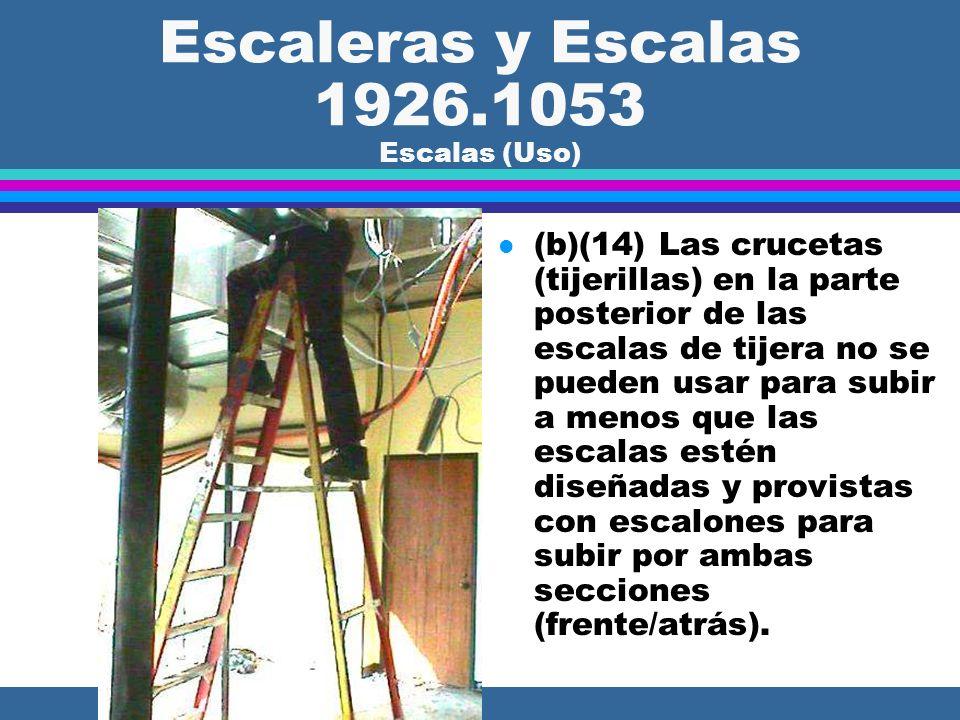 Escaleras y Escalas 1926.1053 Escalas (Uso) l (b)(13) El tope o el último peldaño de una escala de tijera no se puede usar como un escalón.