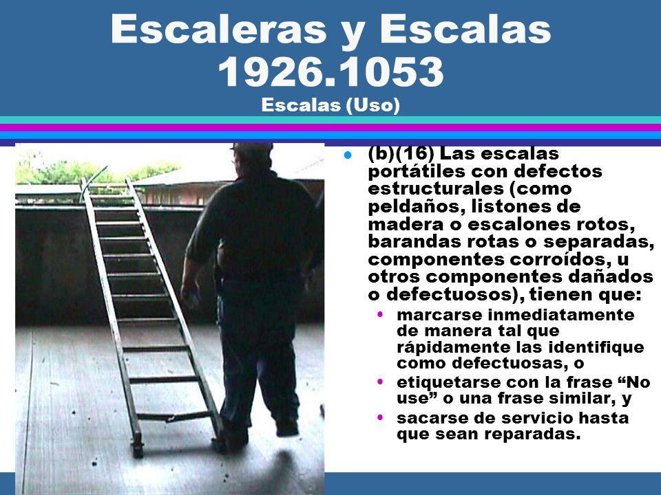 Escaleras y Escalas 1926.1053 Escalas (Uso) l (b)(15) Las escalas tienen que ser inspeccionadas en base periódica por una persona competente para dete
