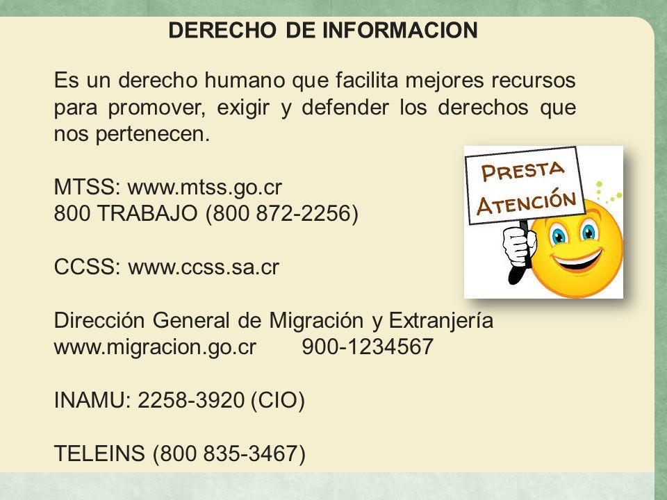 DERECHO DE INFORMACION Es un derecho humano que facilita mejores recursos para promover, exigir y defender los derechos que nos pertenecen. MTSS: www.