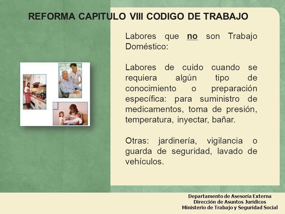 Departamento de Asesoría Externa Dirección de Asuntos Jurídicos Ministerio de Trabajo y Seguridad Social REFORMA CAPITULO VIII CODIGO DE TRABAJO Labor