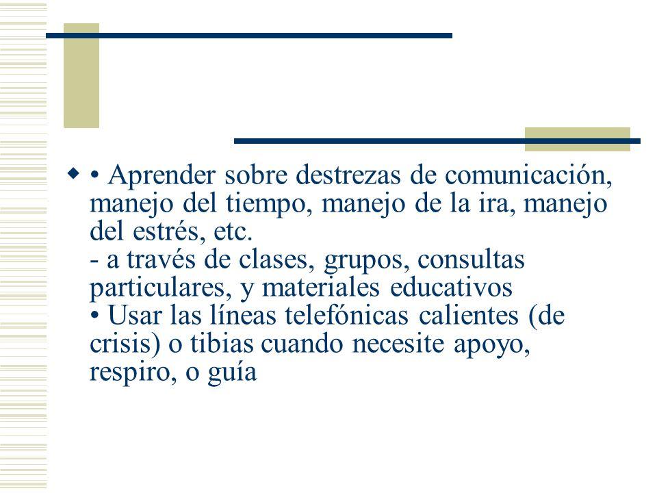 Aprender sobre destrezas de comunicación, manejo del tiempo, manejo de la ira, manejo del estrés, etc. - a través de clases, grupos, consultas particu