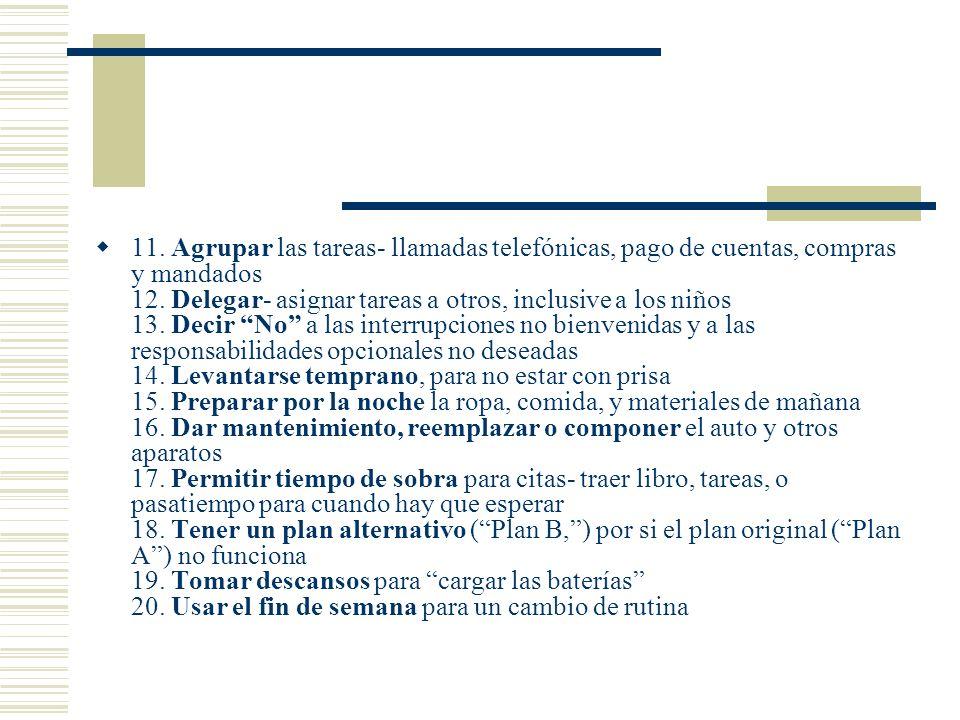 11. Agrupar las tareas- llamadas telefónicas, pago de cuentas, compras y mandados 12.