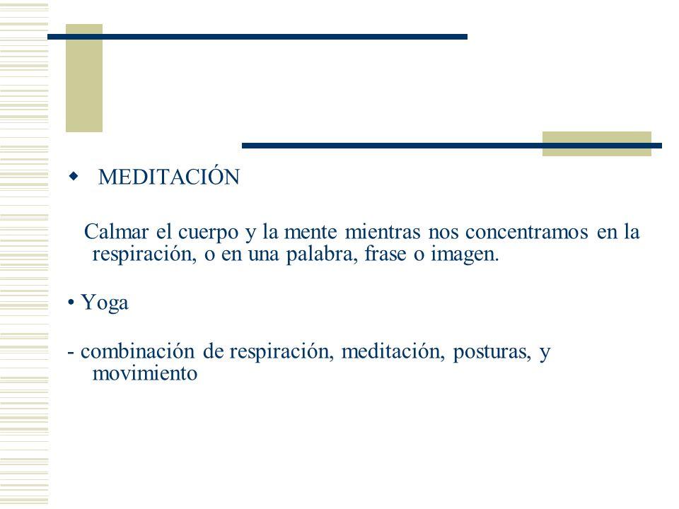 MEDITACIÓN Calmar el cuerpo y la mente mientras nos concentramos en la respiración, o en una palabra, frase o imagen. Yoga - combinación de respiració