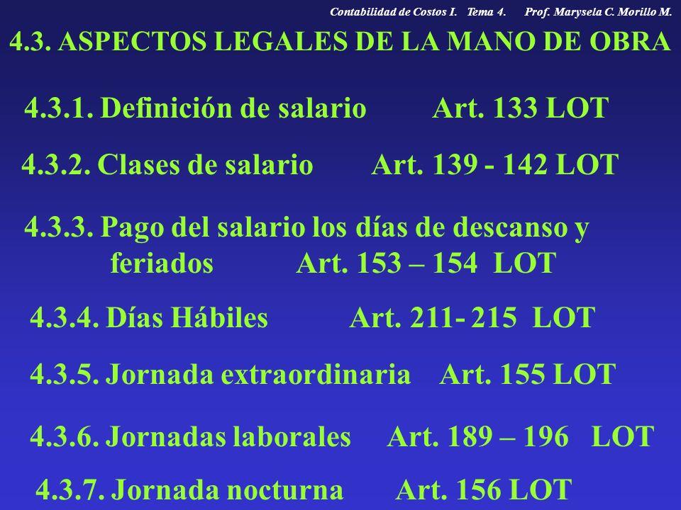 4.3. ASPECTOS LEGALES DE LA MANO DE OBRA 4.3.1. Definición de salario Art. 133 LOT 4.3.2. Clases de salario Art. 139 - 142 LOT 4.3.3. Pago del salario