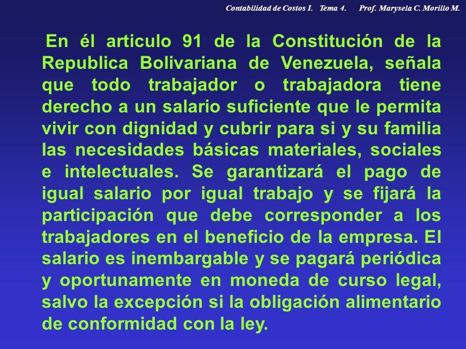 En él articulo 91 de la Constitución de la Republica Bolivariana de Venezuela, señala que todo trabajador o trabajadora tiene derecho a un salario suf