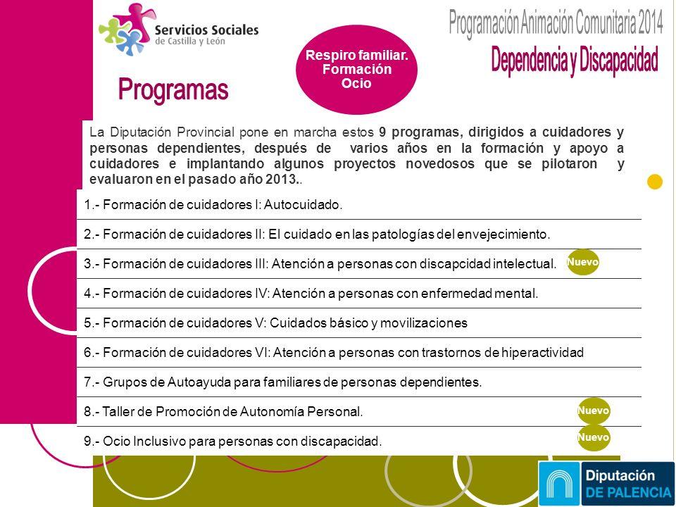 La Diputación Provincial pone en marcha estos 9 programas, dirigidos a cuidadores y personas dependientes, después de varios años en la formación y apoyo a cuidadores e implantando algunos proyectos novedosos que se pilotaron y evaluaron en el pasado año 2013..