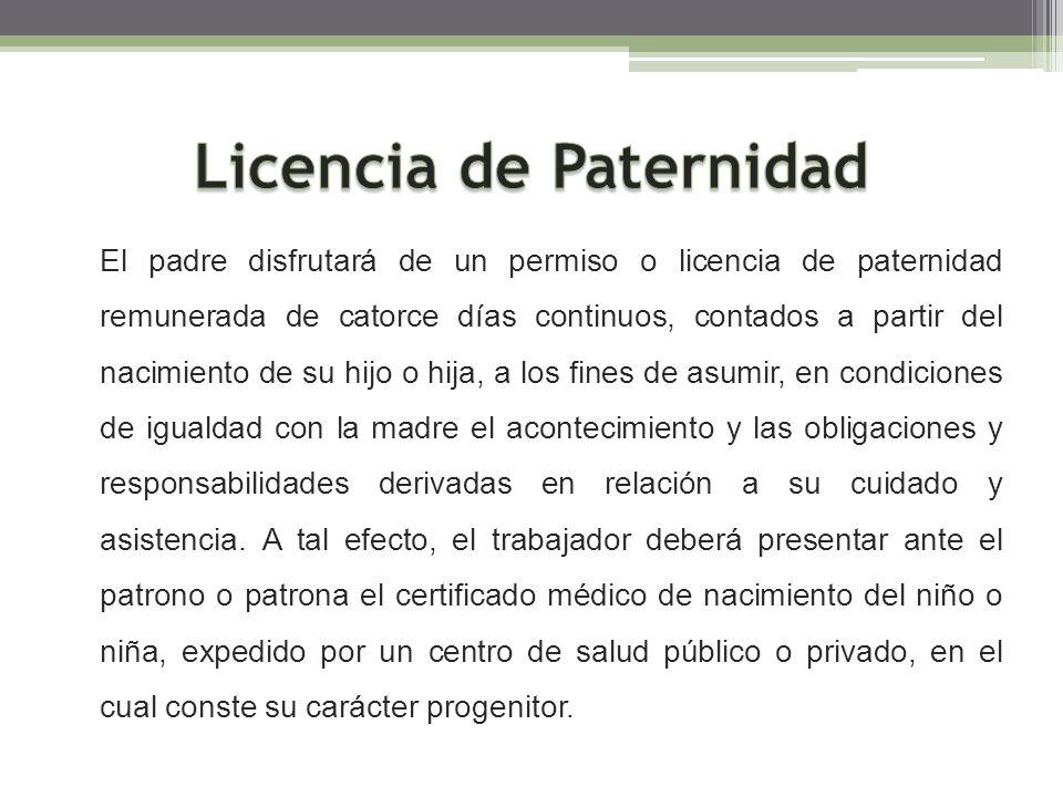 El padre disfrutará de un permiso o licencia de paternidad remunerada de catorce días continuos, contados a partir del nacimiento de su hijo o hija, a
