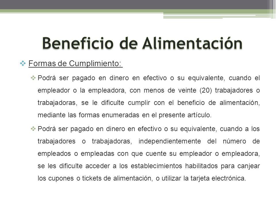 Formas de Cumplimiento: Podrá ser pagado en dinero en efectivo o su equivalente, cuando el empleador o la empleadora, con menos de veinte (20) trabaja
