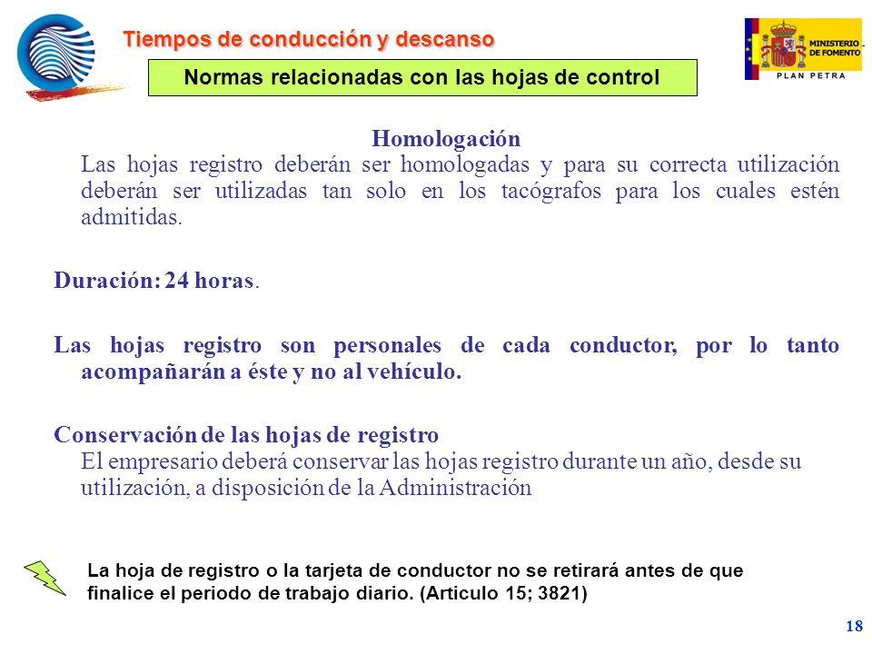 mc 18 Homologación Las hojas registro deberán ser homologadas y para su correcta utilización deberán ser utilizadas tan solo en los tacógrafos para los cuales estén admitidas.