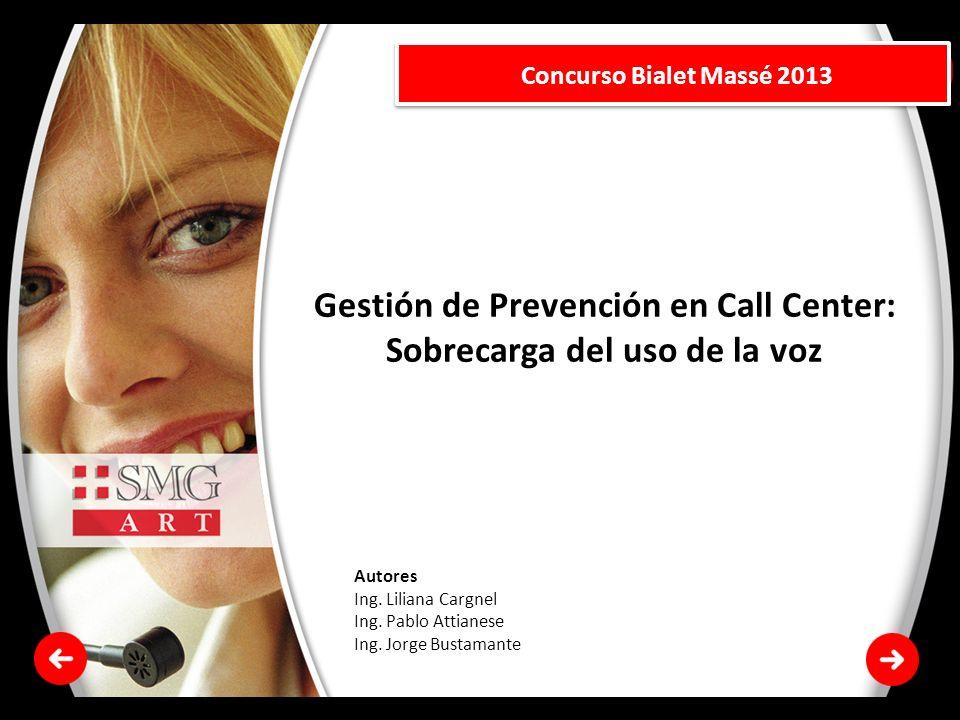 Concurso Bialet Massé 2013 Gestión de Prevención en Call Center: Sobrecarga del uso de la voz Autores Ing. Liliana Cargnel Ing. Pablo Attianese Ing. J