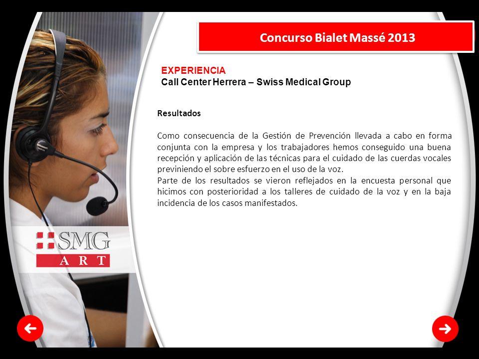 EXPERIENCIA Call Center Herrera – Swiss Medical Group Concurso Bialet Massé 2013 Resultados Como consecuencia de la Gestión de Prevención llevada a ca