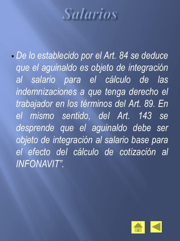 De lo establecido por el Art. 84 se deduce que el aguinaldo es objeto de integración al salario para el cálculo de las indemnizaciones a que tenga der