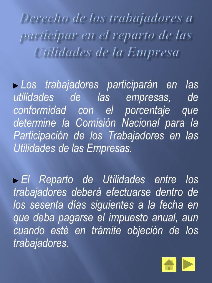 Los trabajadores participarán en las utilidades de las empresas, de conformidad con el porcentaje que determine la Comisión Nacional para la Participa