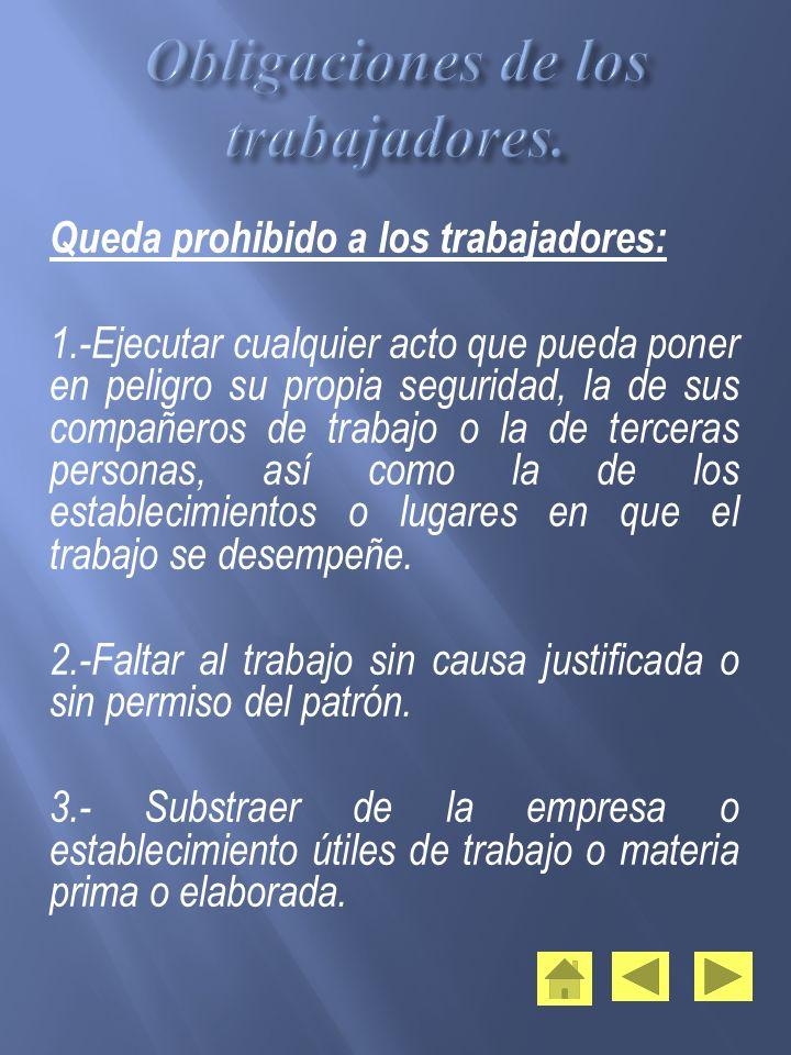 Queda prohibido a los trabajadores: 1.-Ejecutar cualquier acto que pueda poner en peligro su propia seguridad, la de sus compañeros de trabajo o la de