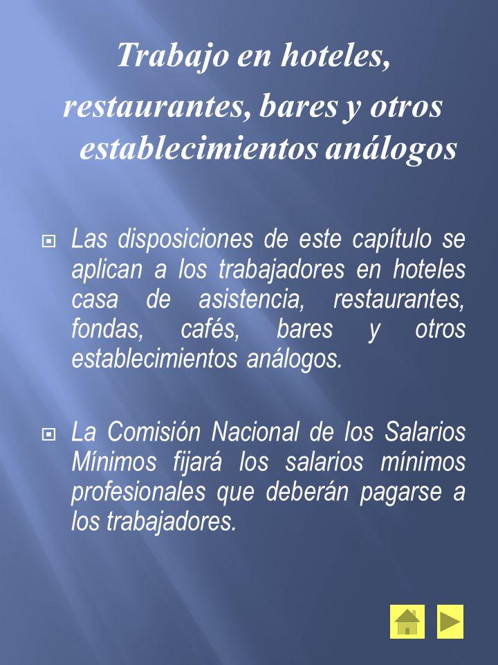 Trabajo en hoteles, restaurantes, bares y otros establecimientos análogos Las disposiciones de este capítulo se aplican a los trabajadores en hoteles