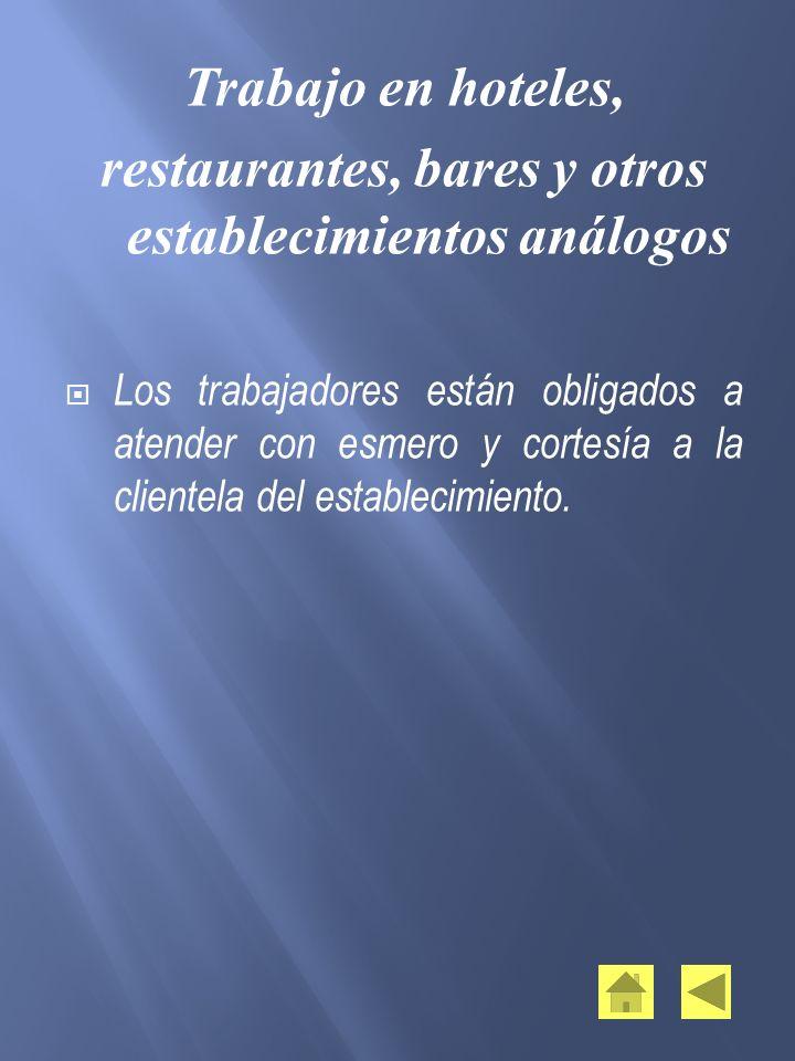 Trabajo en hoteles, restaurantes, bares y otros establecimientos análogos Los trabajadores están obligados a atender con esmero y cortesía a la client