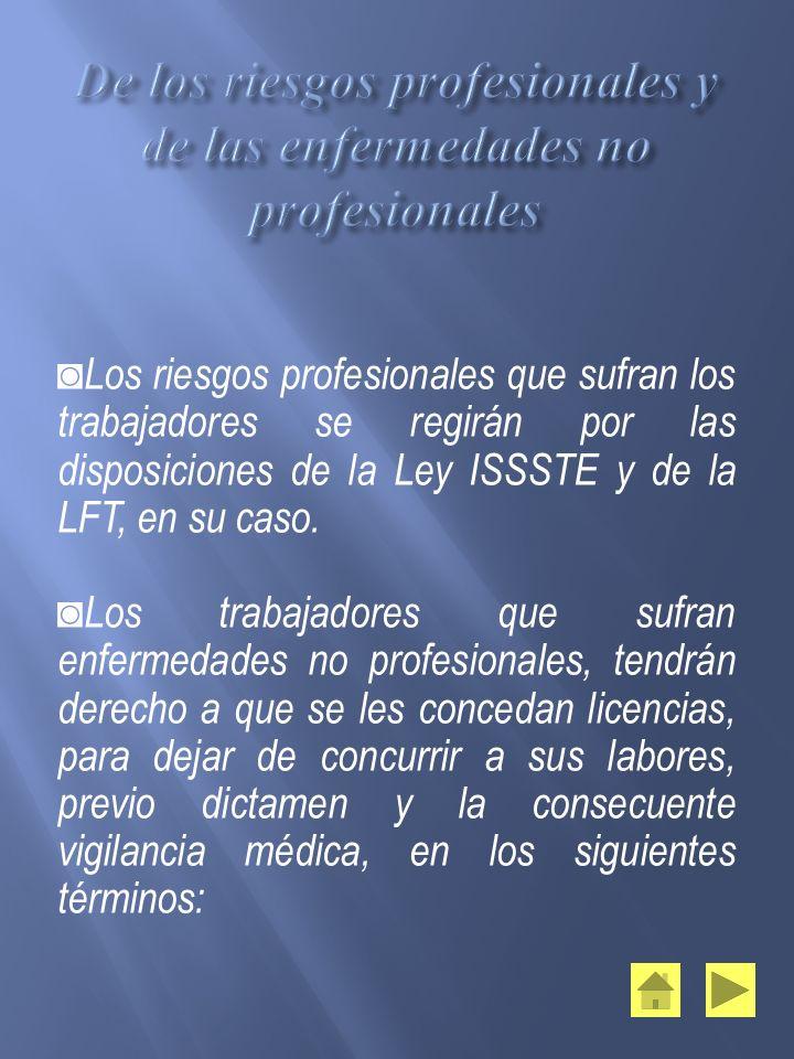 Los riesgos profesionales que sufran los trabajadores se regirán por las disposiciones de la Ley ISSSTE y de la LFT, en su caso. Los trabajadores que
