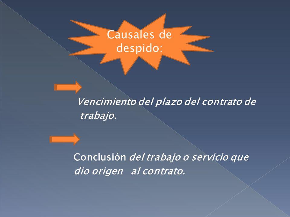 Vencimiento del plazo del contrato de trabajo. Conclusión del trabajo o servicio que dio origen al contrato. Causales de despido: