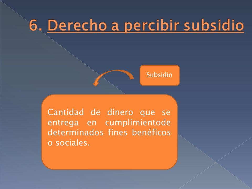 Subsidio Cantidad de dinero que se entrega en cumplimientode determinados fines benéficos o sociales.