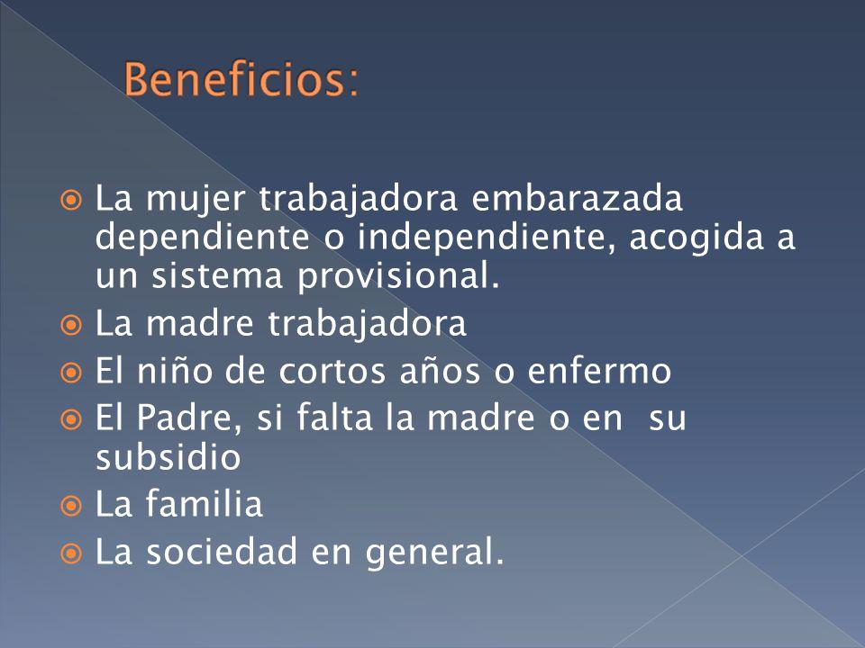 La mujer trabajadora embarazada dependiente o independiente, acogida a un sistema provisional. La madre trabajadora El niño de cortos años o enfermo E