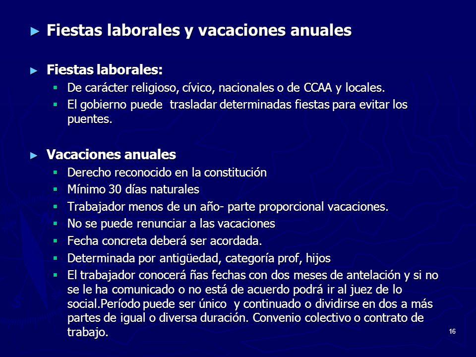 16 Fiestas laborales y vacaciones anuales Fiestas laborales y vacaciones anuales Fiestas laborales: Fiestas laborales: De carácter religioso, cívico,