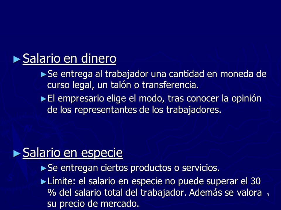 3 Salario en dinero Salario en dinero Se entrega al trabajador una cantidad en moneda de curso legal, un talón o transferencia. Se entrega al trabajad
