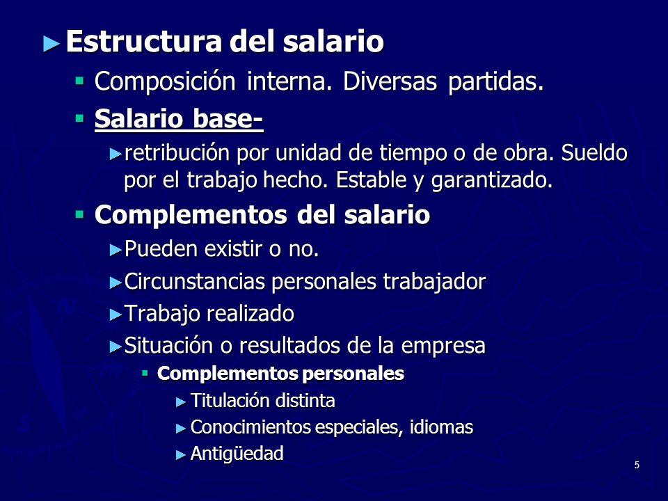 5 Estructura del salario Estructura del salario Composición interna. Diversas partidas. Composición interna. Diversas partidas. Salario base- Salario