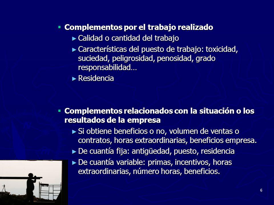 6 Complementos por el trabajo realizado Complementos por el trabajo realizado Calidad o cantidad del trabajo Calidad o cantidad del trabajo Caracterís