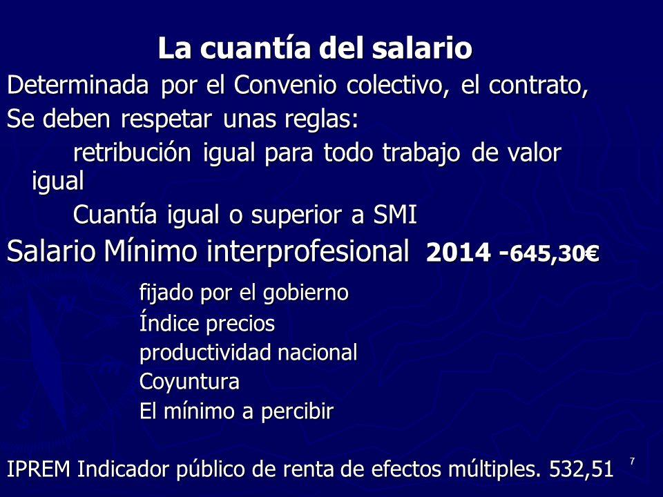 7 La cuantía del salario Determinada por el Convenio colectivo, el contrato, Se deben respetar unas reglas: retribución igual para todo trabajo de val