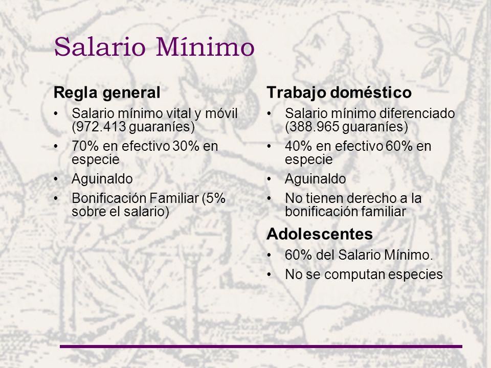Salario Mínimo Regla general Salario mínimo vital y móvil (972.413 guaraníes) 70% en efectivo 30% en especie Aguinaldo Bonificación Familiar (5% sobre