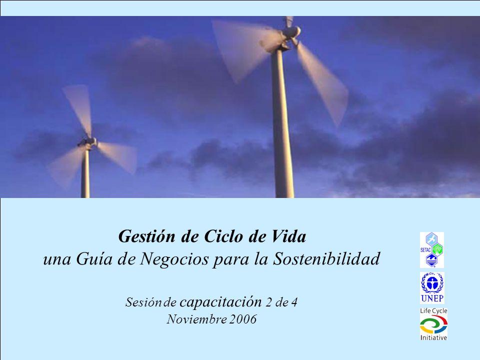 1 Gestión de Ciclo de Vida una Guía de Negocios para la Sostenibilidad Sesión de capacitación 2 de 4 Noviembre 2006