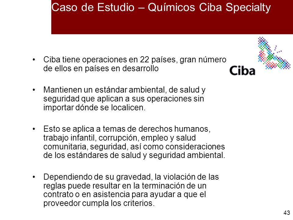 43 Caso de Estudio – Químicos Ciba Specialty Ciba tiene operaciones en 22 países, gran número de ellos en países en desarrollo Mantienen un estándar a